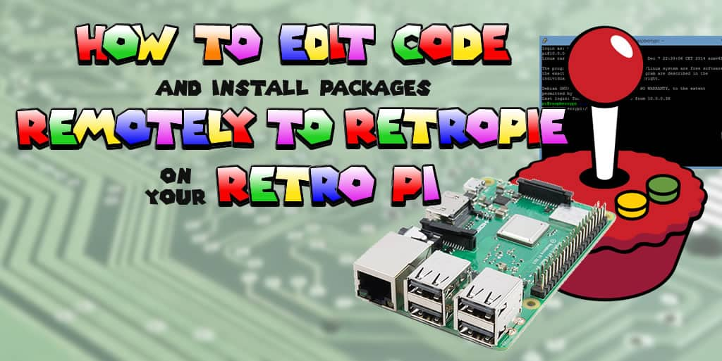 How to Edit Code and Install Packages Remotely to RetroPie